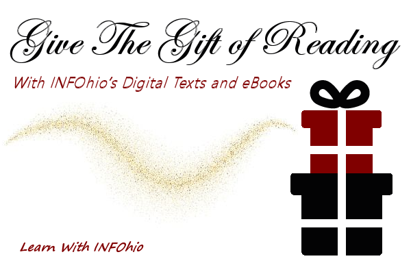 Give the Gift of Reading With INFOhio's Digital Texts and eBooks! Learn With INFOhio Webinar Recording Available